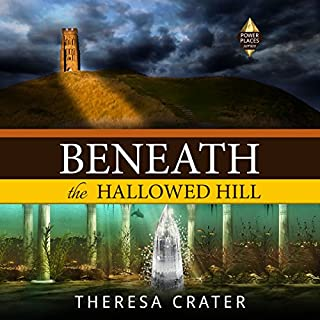 Beneath the Hallowed Hill     Power Places Series, Volume 2              By:                                                                                                                                 Theresa Crater                               Narrated by:                                                                                                                                 J. Bruce                      Length: 12 hrs and 16 mins     1 rating     Overall 5.0