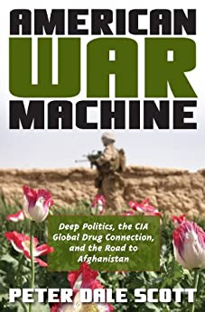 American War Machine: Deep Politics, the CIA Global Drug Connection, and the Road to Afghanistan (War and Peace Library) by [Peter Dale Scott]