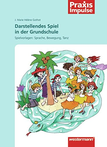 Praxis Impulse: Darstellendes Spiel in der Grundschule: Spielvorlagen: Sprache, Bewegung, Tanz (Praxis Impulse: Projekte / Fachübergreifende Themen)