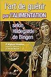 L'art de guérir par l'alimentation selon Hildegarde de Bingen - Recettes, traitements et régimes