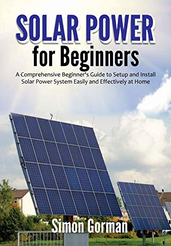 Solar Power for Beginners: A Comprehensive Beginner's Guide to Setup and Install Solar Power System Easily and Effectively at Home (English Edition)