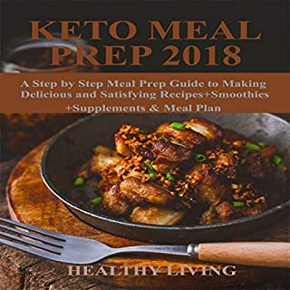 Keto Meal Prep 2018: A Step by Step Meal Prep Guide to Making Delicious and Satisfying Recipes+Smoothies+Supplements & Meal Plan audiobook cover art