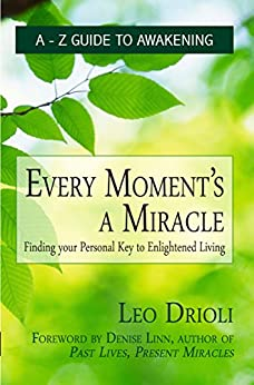 Every Moment's a Miracle: Finding your personal Key to Enlightened Living by [Leo Drioli]