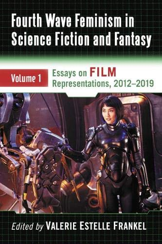 Fourth Wave Feminism in Science Fiction and Fantasy: Volume 1. Essays on Film Representations, 2012-2019