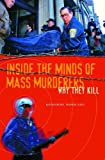 Image of Inside the Minds of Mass Murderers: Why They Kill