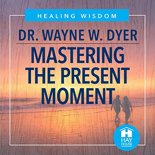 Mastering the Present Moment Audiobook By Dr. Wayne W. Dyer cover art