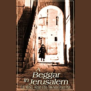 A Beggar in Jerusalem                   By:                                                                                                                                 Elie Wiesel                               Narrated by:                                                                                                                                 Frederick Davidson                      Length: 6 hrs and 39 mins     14 ratings     Overall 3.5