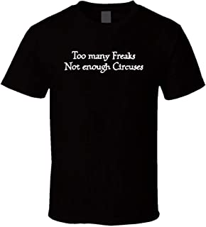 Too Many Freaks Not Enough Circuses Funny Girls Tv T Shirt