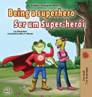 Being a Superhero (English Portuguese Bilingual Book for Kids -Brazil): Brazilian Portuguese (English Portuguese Bilingual Collection - Brazil)