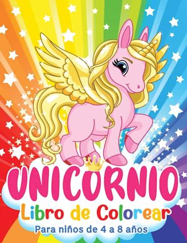 Unicornio Libro de Colorear: Aventuras mágicas de unicornios llenas de hadas, princesas, castillos, arcoíris y animales. Para niños de 4 a 8 años.