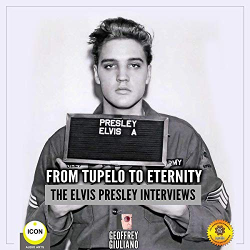 From Tupelo to Eternity - The Elvis Presley Interviews audiobook cover art