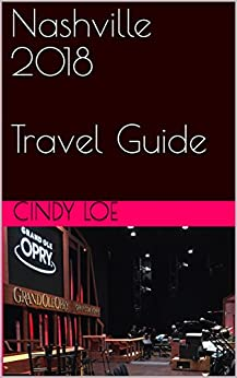 Nashville 2018 Travel Guide by [Cindy Loe]