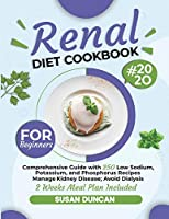 Renal Diet Cookbook for Beginners: Comprehensive Guide with 250 Low Sodium, Potassium, and Phosphorus Recipes: Manage Kidney Disease and Avoid Dialysis; 2 Weeks Meal Plan Included