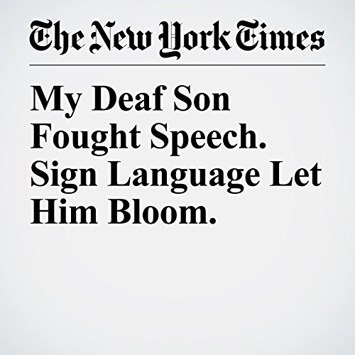 My Deaf Son Fought Speech. Sign Language Let Him Bloom. copertina