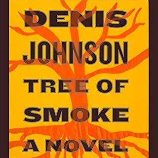 Tree of Smoke     A Novel              By:                                                                                                                                 Denis Johnson                               Narrated by:                                                                                                                                 Will Patton                      Length: 23 hrs and 5 mins     651 ratings     Overall 3.6