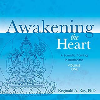 Awakening the Heart, Volume 1     A Somatic Training in Bodhicitta              By:                                                                                                                                 Reginald A. Ray                               Narrated by:                                                                                                                                 Reginald A. Ray                      Length: 13 hrs and 35 mins     14 ratings     Overall 4.9