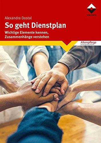 So geht Dienstplan: Wichtige Elemente erkennen, Zusammenhänge verstehen (Altenpflege): Wichtige Elemente erkennen, Zusammenhnge verstehen