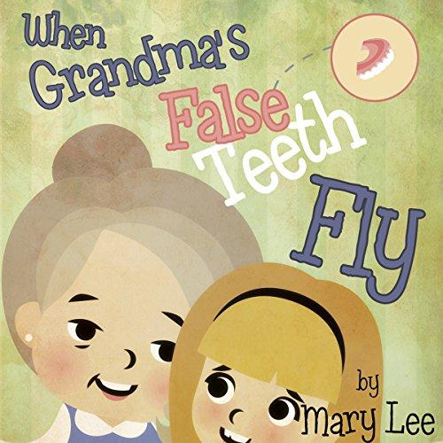 When Grandma's False Teeth Fly audiobook cover art