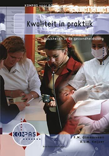 Kwaliteit in praktijk: Assisteren in de gezondheidszorg AG 401, 402, 406, 411 en 416 (Kompas voor AG) (Dutch Edition)