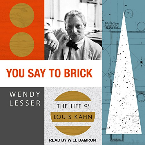 You Say to Brick     The Life of Louis Kahn              Written by:                                                                                                                                 Wendy Lesser                               Narrated by:                                                                                                                                 Will Damron                      Length: 15 hrs and 8 mins     3 ratings     Overall 5.0