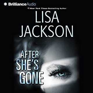 After She's Gone     West Coast Series, Book 3              Written by:                                                                                                                                 Lisa Jackson                               Narrated by:                                                                                                                                 Julia Whelan                      Length: 5 hrs and 27 mins     1 rating     Overall 4.0