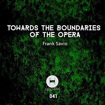 Towards the Boundaries of the Opera