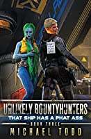 That SHIP Has A Phat Ass (Unlikely Bountyhunters)