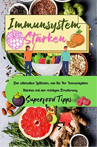 Immunsystem Stärken: Der ultimative Leitfaden, wie Sie Ihr Immunsystem Stärken mit der richtigen Ernährung - Superfood Tipps