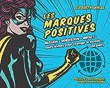 Les marques positives - Leurs leviers pour changer le monde... (en bien)