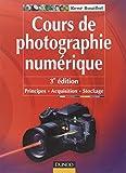Cours de photographie numérique - 3ème édition - Principes, acquisition et stockage: Principes, acquisition et stockage
