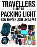 Travellers Guide To Packing Light: How To Pack Light Like A Pro (Backpacking, Packing Light, Packing for travel, Packing for a trip, Long term travel, carry on travel) (English Edition) (Format Kindle)