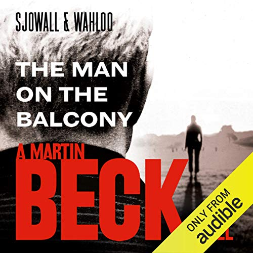 The Man on the Balcony     Martin Beck Series, Book 3              By:                                                                                                                                 Maj Sjöwall,                                                                                        Per Wahlöö                               Narrated by:                                                                                                                                 Tom Weiner                      Length: 5 hrs and 33 mins     7 ratings     Overall 4.3
