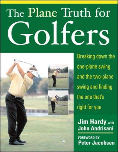 The Plane Truth for Golfers: Breaking Down the One-plane Swing and the Two-Plane Swing and Finding t