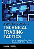 A Complete Guide to Technical Trading Tactics: How to Profit Using Pivot Points, Candlesticks & Other Indicators by John Person