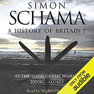 A History of Britain: Volume 1                   By:                                                                                                                                 Simon Schama                               Narrated by:                                                                                                                                 Stephen Thorne                      Length: 15 hrs and 43 mins     57 ratings     Overall 4.6