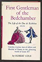 First Gentleman of The Bedchamber: The Life of the Duc De Richelieu