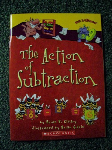The Action of Subtraction by Brian P. Cleary published by Scholastic (2006) [Paperback]