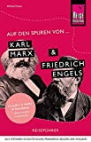 Auf den Spuren von Karl Marx und Friedrich Engels (Alle Stationen in Deutschland, Frankreich, Belgien und England): Reise Know-How Reiseführer