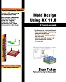 Mold Design Using NX 11.0: A Tutorial Approach...