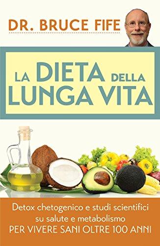 La Dieta della Lunga Vita: Detox chetogenico e studi scientifici su salute e metabolismo per vivere sani oltre 100 anni