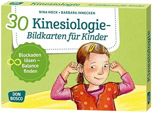 30 Kinesiologie-Bildkarten für Kinder: Blockaden lösen - Balance finden. (Körperarbeit und innere Balance: 30 Ideen auf Bildkarten)