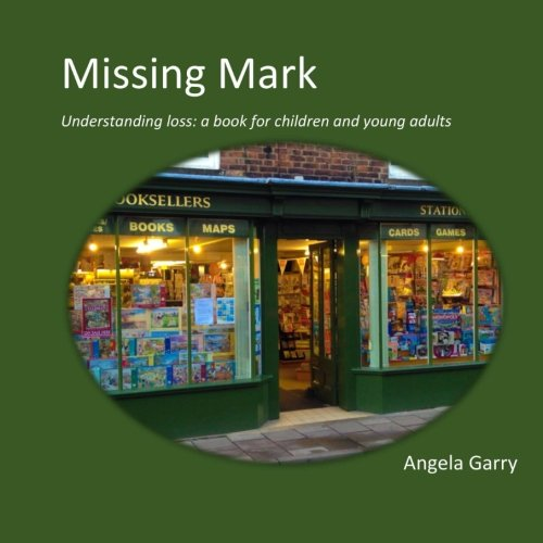 Missing Mark: Understanding loss: a therapeutic story book for children and young adults (PICA BOOKS, Band 1)