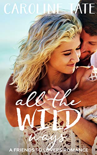 All the Wild Ways: A Friends to Lovers Romance
