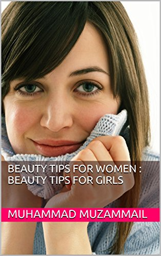Beauty Tips For Women Beauty Tips For Girls Kindle Edition By Muzammail Muhammad Health Fitness Dieting Kindle Ebooks Amazon Com