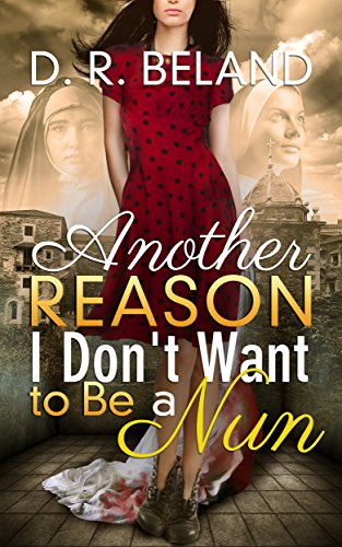 Book: Another Reason I Don't Want to Be a Nun by D. R. Beland
