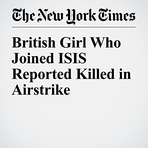 British Girl Who Joined ISIS Reported Killed in Airstrike cover art