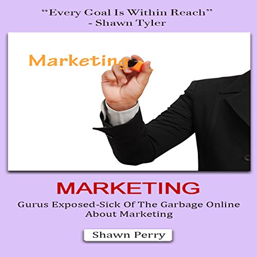 Marketing: Gurus Exposed - Sick of the Garbage Online About Marketing audiobook cover art