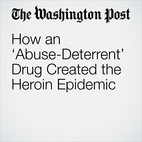 How an 'Abuse-Deterrent' Drug Created the Heroin Epidemic copertina