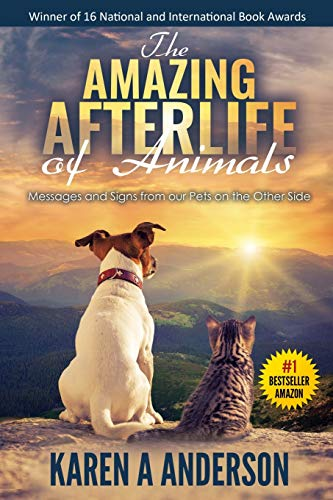 Compare Textbook Prices for The Amazing Afterlife of Animals: Messages and Signs From Our Pets On The Other Side 1 Edition ISBN 9781547280780 by Anderson, Karen A,Kagan, Annie,Carrington PhD, Dr.  Patricia