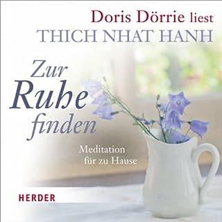 Zur Ruhe finden     Meditation für zu Hause              Autor:                                                                                                                                 Thich Nhat Hanh                               Sprecher:                                                                                                                                 Doris Dörrie                      Spieldauer: 54 Min.     27 Bewertungen     Gesamt 4,4